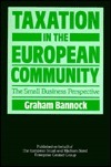 Taxation In The European Community: The Small Business Perspective  by  Graham Bannock