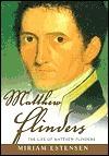 Matthew Flinders: The Life of Matthew Flinders Miriam Estensen