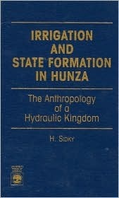 Irrigation and State Formation in: Hunza the Anthropology of a Hydraulic Kingdom Homayun Sidky