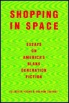 Shopping In Space: Essays On Americas Blank Generation Fiction Elizabeth   Young