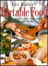 Lee Baileys Portable Food  by  Lee Bailey