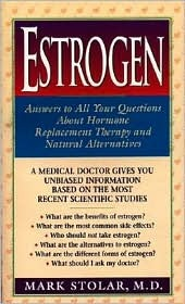 Estrogen: Answers to All Your Questions about Hormone Replacement Therapy and Natural Alternatives  by  Mark W. Stolar