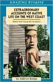 Extraordinary Accounts of Native Life on the West Coast: Words from Huu-ay-aht Ancestors Kathryn Bridge