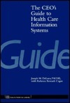 The CEOs Guide to Health Care Information Systems Joseph M. DeLuca