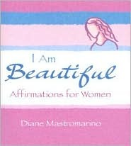 I Am Beautiful Affirmations for Women Diane Mastromarino