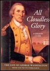 All Cloudless Glory: The Life of George Washington from Youth to Yorktown  by  E. Harrison Clark