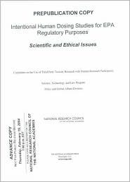 Intentional Human Dosing Studies for EPA Regulatory Purposes: Scientific and Ethical Issues Committee on the Use of Third Party Toxi