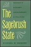 The Sagebrush State: Nevadas History, Government, And Politics Michael W. Bowers