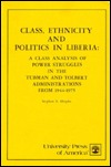 Class Ethnicity and Politics in Liberia: A Class Analysis of Power Struggles in the Tubman and Tolbert Administrations from 1944-1975 Stephen S. Hlophe