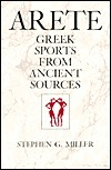 Arete: Greek Sports from Ancient Sources, Expanded edition  by  Stephen G. Miller