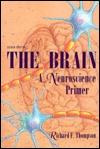 The Brain: A Neuroscience Primer Richard F. Thompson