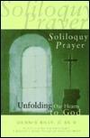 Soliloguy Prayer: Unfolding Our Hearts of God Dennis J. Billy