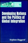 Developing Nations and the Politics of Global Integration  by  Stephan Haggard