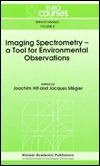 Imaging Spectrometry -- A Tool for Environmental Observations  by  Joachim Hill