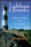 Lighthouse Chronicles: Twenty Years on the BC Lights  by  Flo Anderson