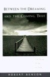 Between the Dreaming and the Coming True: The Road Home to God Robert Benson