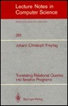 Translating Relational Queries Into Iterative Programs  by  Johann Christoph Freytag