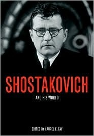 Shostakovich and His World  by  Laurel E. Fay