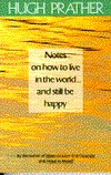 Notes on How to Live in the World and Still be Happy  by  Hugh Prather