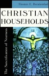 Christian Households: The Sanctification Of Nearness  by  Thomas E. Breidenthal