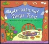 International Finger Food: A Nibblers Tour of 10 Flavorful Cuisines  by  Amy Texido