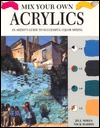 Mix Your Own Acrylics: An Artists Guide To Successful Color Mixing Jill Mirza