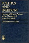 Politics and Freedom: Human Will and Action in the Thought of Hannah Arendt Gabriel Masooane Tlaba