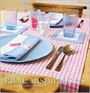 Table Inspirations: Original Ideas for Stylish Entertaining  by  Emily Chalmers