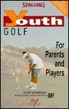 Spalding Youth Golf: For Parents and Players Cliff Schrock