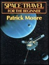 Space Travel For The Beginner  by  Patrick Moore