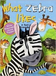 What Zebra Likes: A Tale of Friendship  by  Wendy Wax