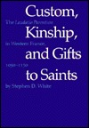 Custom, Kinship, and Gifts to Saints: The Laudatio Parentum in Western France, 1050-1150  by  Stephen D. White