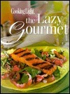 Cooking Light: The Lazy Gourmet  by  Cooking Light Magazine