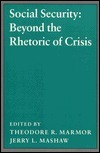 Social Security: Beyond the Rhetoric of Crisis Theodore R. Marmor