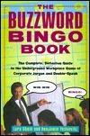 The Buzzword Bingo Book: The Complete, Definitive Guide to the Underground Workplace Game of Doublespeak Benjamin Yoskovitz