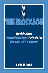 The Blockage: Rethinking Organizational Principles for the 21st Century Eva Kras