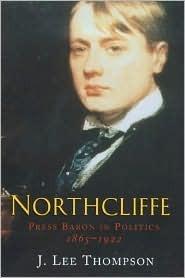 Northcliffe: Press Baron in Politics J. Lee Thompson
