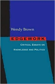 Edgework: Essays on Knowledge and Politics  by  Wendy Brown