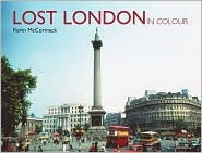 Lost London in Colour Kevin McCormack