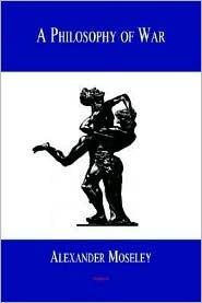 A Philosophy of War Alexander Moseley