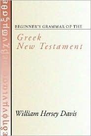 Beginners Grammar of the Greek New Testament William Hersey Davis