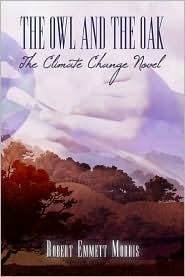 The Owl and the Oak: The Climate Change Novel  by  Robert Emmett Morris