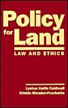 Policy for Land: Law and Ethics Lynton Keith Caldwell