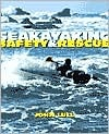 Sea Kayaking Safety and Rescue: From Mild to Wild, the Essential Guide for Beginners Through Experts: From Mild to Wild, the Essential Guide for Beginners Through Experts  by  John Lull