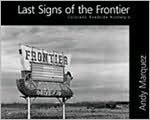 Last Signs of the Frontier: Colorado Roadside Nostalgia Andy Marquez