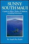 Sunny South Maui: A Guide to Kihwailea and Makena Including Kahoolawe  by  Angela Kay Kepler