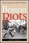 Boston Riots: Three Centuries of Social Violence Jack Tager