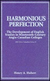 Harmonious Perfection: The Development Of English Studies In Nineteenth Century Anglo Canadian Colleges Henry A. Hubert