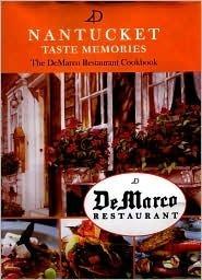 Nantucket Taste Memories: The DeMarco Restaurant Cookbook  by  Donald E. DeMarco