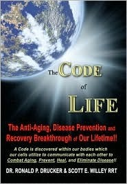 The Code of Life: The Anti-Aging, Disease Prevention, and Recovery Breakthrough of Our Lifetime!!  by  Scott E. Willey